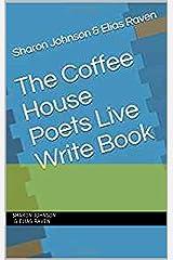 The Coffee House Poets Live Write Book Kindle Edition