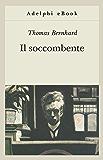Il soccombente (Opere di Thomas Bernhard)