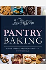 Pantry Baking: A Guide to Baking With What You've Got Kindle Edition