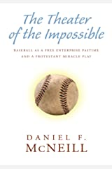 The Theater of the Impossible: Baseball as a Free Enterprise Pastime and a Protestant Miracle Play Kindle Edition