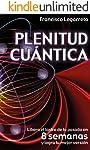 Plenitud Cuántica: Libera el lastre de tu pasado en 8 semanas y logra tu mejor versión