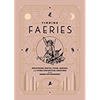 Finding Faeries: Discovering Sprites, Pixies, Redcaps, and Other Fantastical Creatures in an Urban Environment