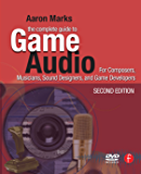 The Complete Guide to Game Audio: For Composers, Musicians, Sound Designers, Game Developers (Gama Network Series)
