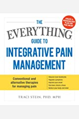 The Everything Guide To Integrative Pain Management: Conventional and Alternative Therapies for Managing Pain - Discover New Treatments, Regulate ... Stress, and Nurture Your Body and Mind Paperback