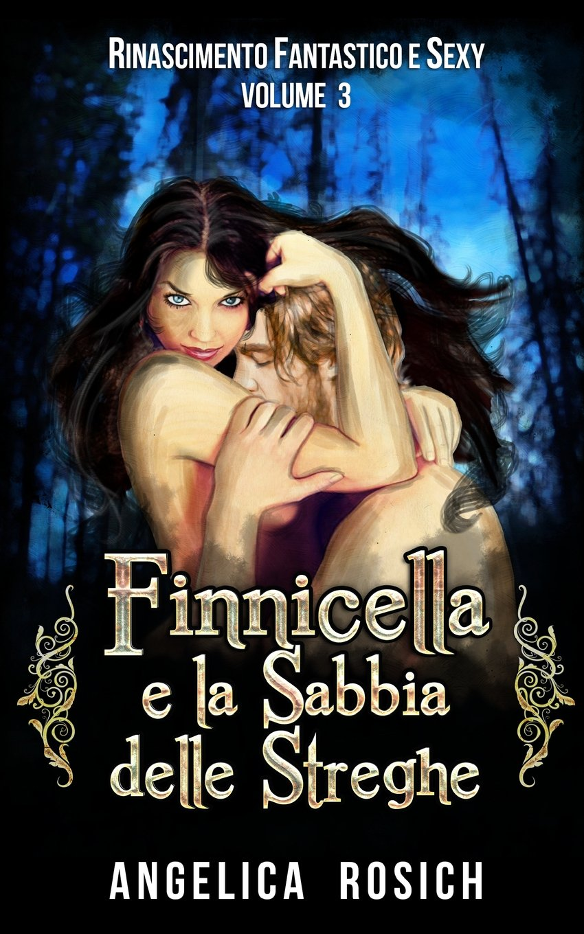 Finnicella E La Sabbia Delle Streghe: Le Avventure Erotiche Di Finnicella: Volume 3 Copertina flessibile – 24 set 2015 Angelica Rosich Createspace Independent Pub 1517473470 Fiction / Romance / Erotica