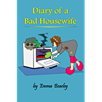 """Diary of a Bad Housewife: The book that inspires women to say, """"Oh, to Hell with it!"""" (English Edition)"""