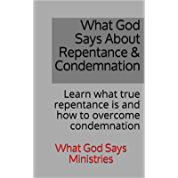 What God Says About Repentance & Condemnation: Learn what true repentance is and how to overcome condemnation (English Edition)