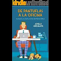 De pantuflas a la oficina: Lo bueno, lo malo y lo feo del home office