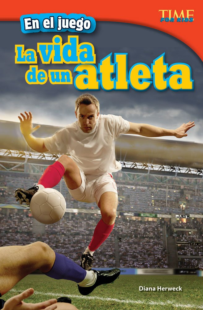 En el juego: La vida de un atleta (In the Game: An Athlete's Life) (Spanish Version) (TIME FOR KIDS® Nonfiction Readers) (Spanish Edition)