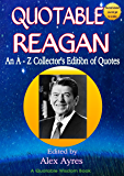 QUOTABLE REAGAN: An A-Z Collector's Edition of Quotations (Quotable Wisdom Books Book 40)