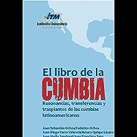 El libro de la Cumbia: Resonancias, transferencias y trasplantes de las cumbias latinoamericanas (Spanish Edition) book cover