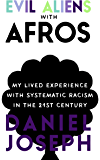 Evil Aliens with Afros: My lived experience with systematic racism in the 21st century.