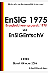 Gesetz zur Sicherung der Energieversorgung (Energiesicherungsgesetz 1975) - EnSiG 1975 und EnSiGEntschV - E-Book - Stand: Oktober 2006 (German Edition) Kindle Edition