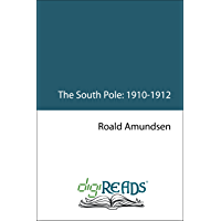 """The South Pole: An Account of the Norwegian Antartic Expedition in the """"Fram"""" (English Edition)"""