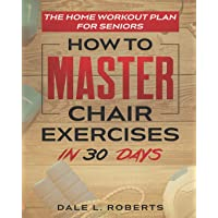 The Home Workout Plan for Seniors: How to Master Chair Exercises in 30 Days (Fitness Short Reads)