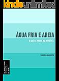 Água Fria e Areia: O que se passa no invisível