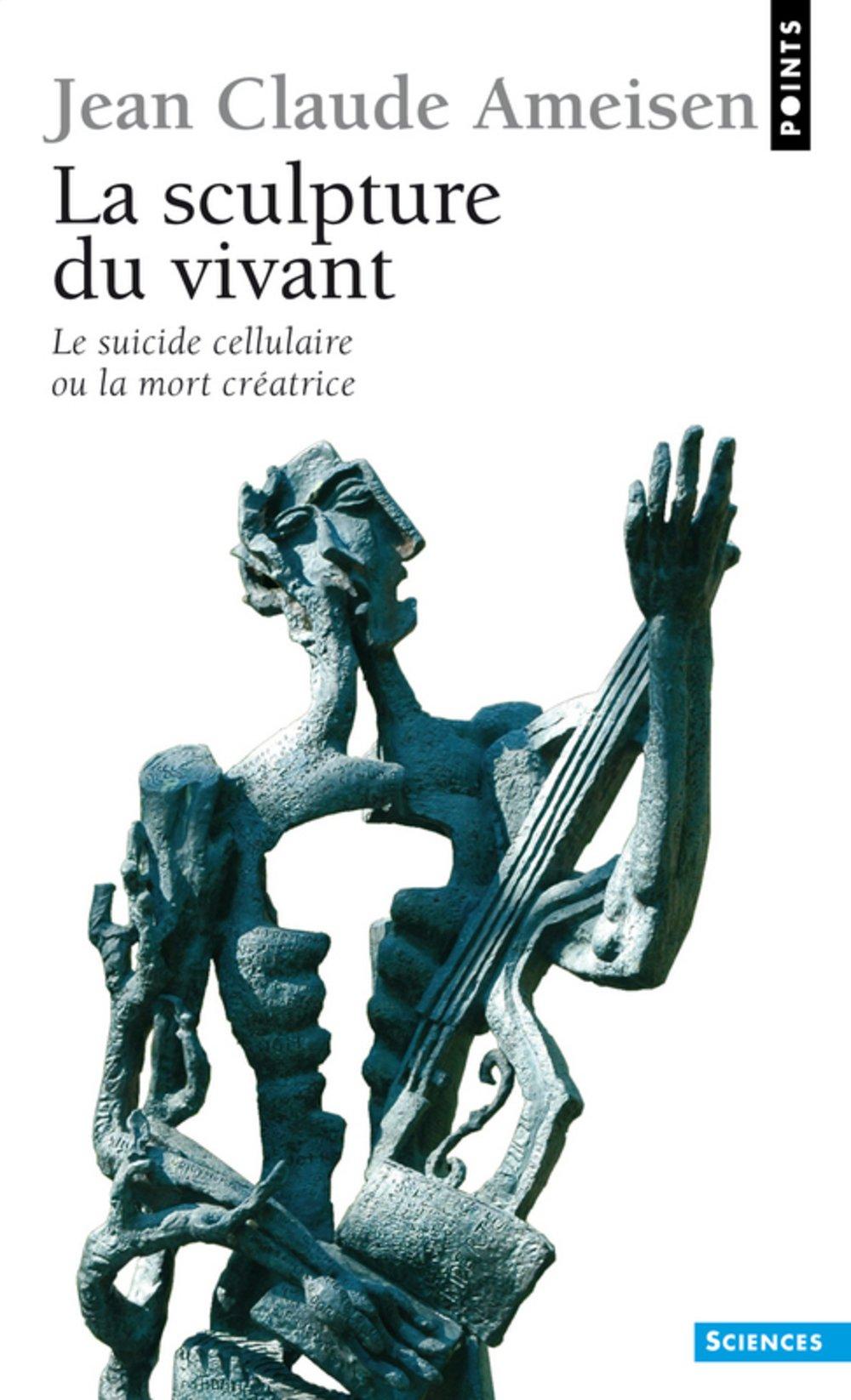La Sculpture du vivant : Le suicide cellulaire ou la mort créatrice:  Ameisen, Jean-Claude: 9782020573740: Amazon.com: Books