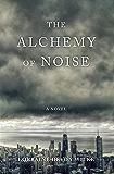 The Alchemy of Noise: A Novel