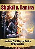 Shakti & Tantra: Spiritual Teachings of Tantra for Awakening