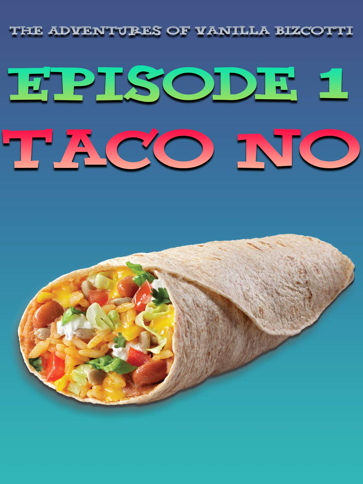 Adventures Of Vanilla Bizcotti - Episode 1. Taco No