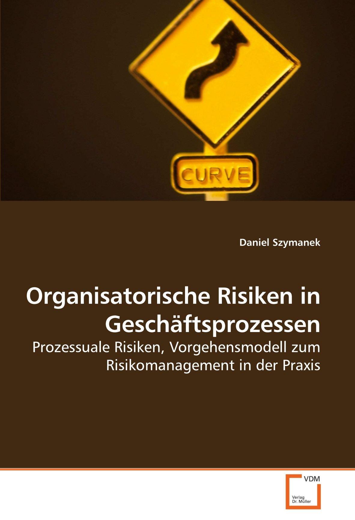 Organisatorische Risiken in Geschäftsprozessen: Prozessuale Risiken, Vorgehensmodell zum Risikomanagement in der Praxis