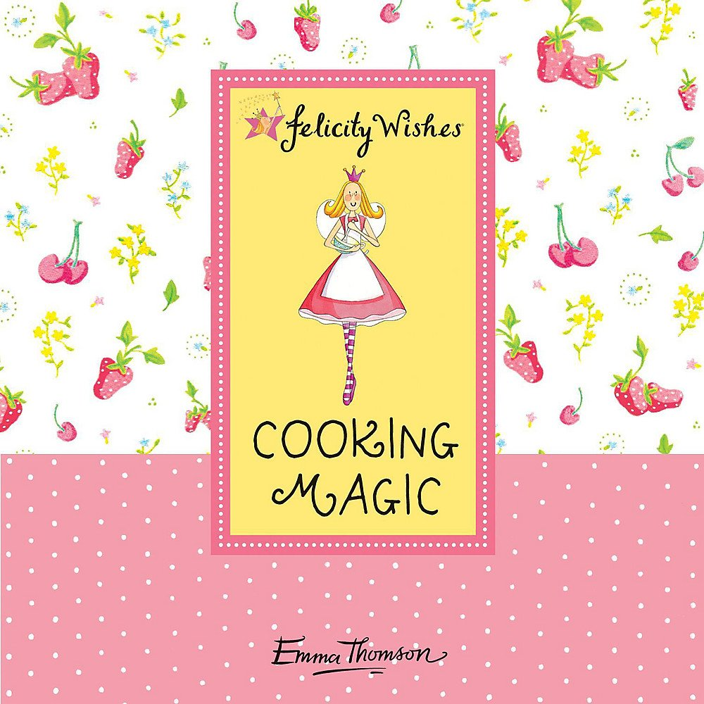 Cooking Magic (Emma Thomson's Felicity Wishes) ebook