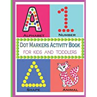 Dot Markers Activity Book Alphabet Animal Number Shape For Kids And Toddlers: A Dot Art Coloring Activity Book With…