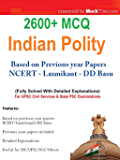 Polity 2600+ MCQ with explanation for UPSC SSC UGC & other exams: (Based on Previous year papers, NCERT, Laxmikant, DD Basu)