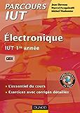 Electronique : IUT 1re année GEII, GMP - L'essentiel du cours, applications et exercices corrigés (Parcours IUT)