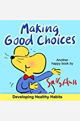 Making Good Choices  (Important Children's Picture Book About No Drinking, No Smoking, No Drugs) Kindle Edition