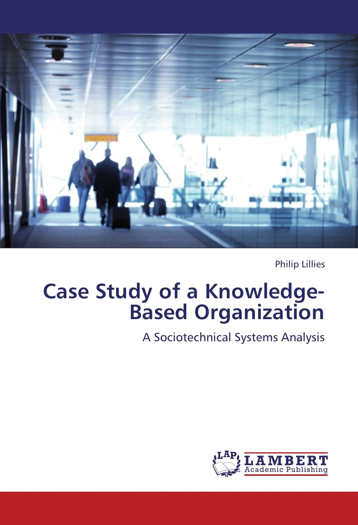 Case Study of a Knowledge-Based Organization: A Sociotechnical Systems Analysis pdf epub