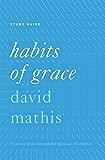 """Habits of Grace"": ""Enjoying Jesus through the Spiritual Disciplines Study Guide"""
