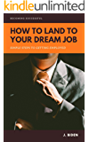 HOW TO LAND TO YOUR DREAM JOB 2020: SIMPLE STEPS TO GETTING EMPLOYED
