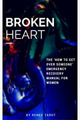 Broken Heart: The 'How to Get Over Someone' Emergency Recovery Manual for Women Kindle Edition
