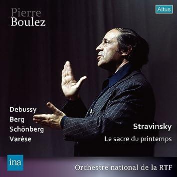 ブーレーズ・ステレオ・ライヴ集成 ~ ストラヴィンスキー : バレエ音楽 「春の祭典」 他 (Stravinsky : Le Sacre du Printemps   Debussy   Berg   Schonberg   Varese / Pierre Boulez & Orchestre national de la RTF) (2CD) [Live Recording] [日本語帯・解説付]