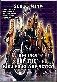 Return of the Roller Blade Seven