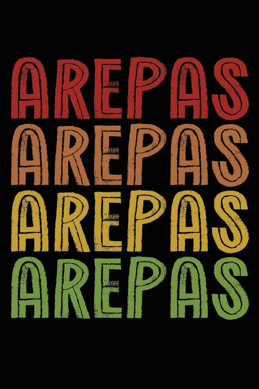 Arepas Arepas Arepas Arepas: Venezuelan Colombia Food 120 ...