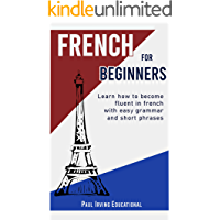 French for Beginners: Learn how to become fluent in French with easy grammar and short phrases !