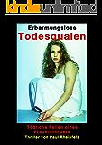 Erbarmungslose TODESQUALEN: Tödliche Fallen eines Frauenmörders (German Edition)