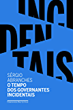 O tempo dos governantes incidentais (Portuguese Edition)