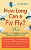 How Long Can a Fly Fly?: 175 Answers to Possible and Impossible Questions about Animals
