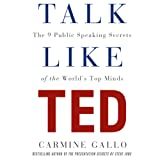 Talk Like TED: The 9 Public Speaking Secrets of the World's Top Minds