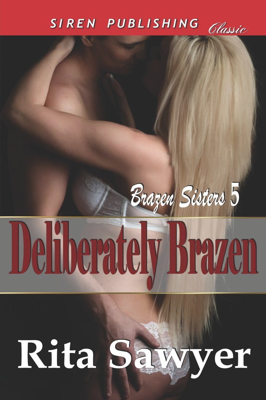 Deliberately Brazen [Brazen Sisters 5] (Siren Publishing Classic) PDF