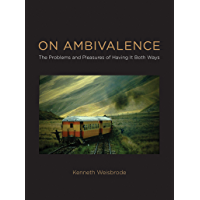 On Ambivalence: The Problems and Pleasures of Having it Both Ways (English Edition)