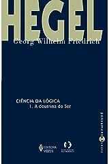 Ciência da lógica: 1. A doutrina do ser eBook Kindle