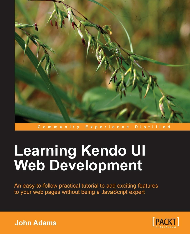Learning Kendo Ui Web Development Adams John 9781849694346 Amazon Com Books
