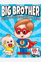 Big Brother Activity Coloring Book For Kids Ages 2-6: Cute New Baby Gifts Workbook For Boys with Mazes, Dot To Dot, Word Search and More! (New Baby Siblings Workbooks) Paperback