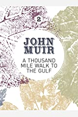 A Thousand-Mile Walk to the Gulf: A radical nature-travelogue from the founder of national parks (John Muir: The Eight Wilderness-Discovery Books Book 2) Kindle Edition
