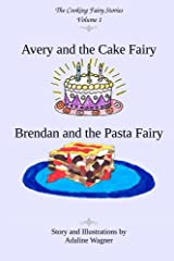 Avery and the Cake Fairy/Brendan and the Pasta Fairy (The Cooking Fairy Stories Book 1) Kindle Edition