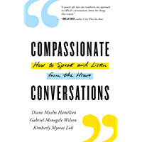 Compassionate Conversations: How to Speak and Listen from the Heart (English Edition)